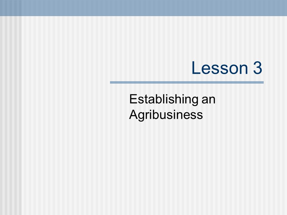 Lesson 3 Establishing an Agribusiness