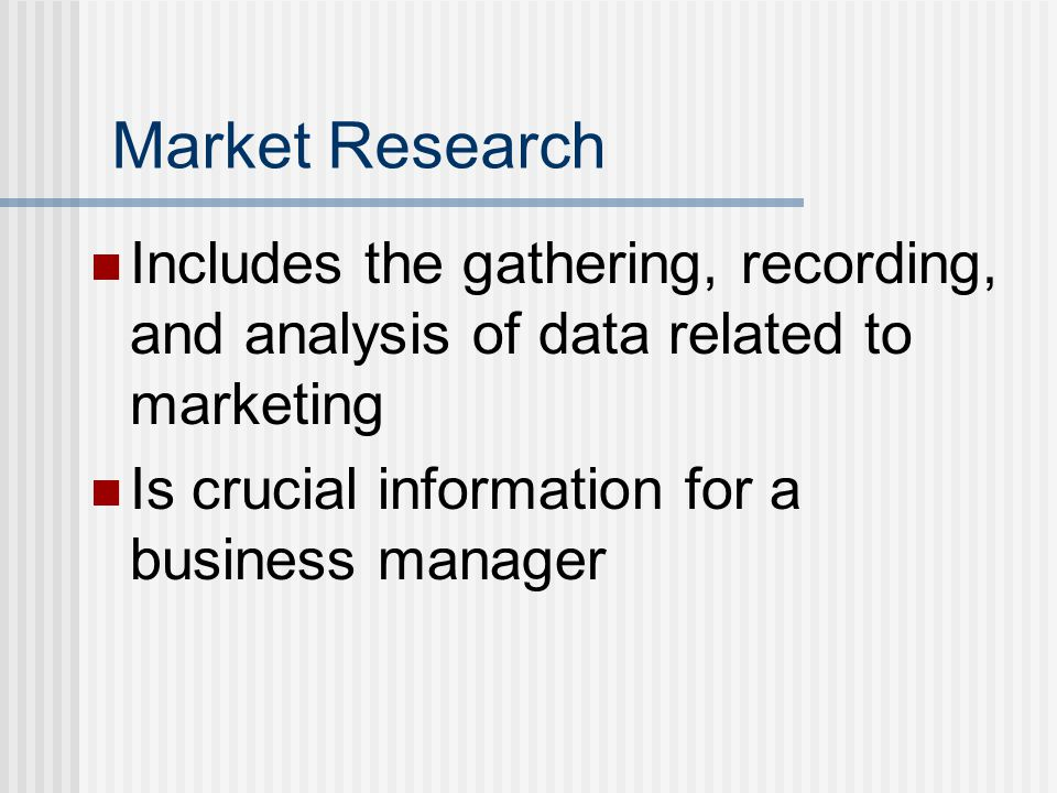 Market Research Includes the gathering, recording, and analysis of data related to marketing Is crucial information for a business manager