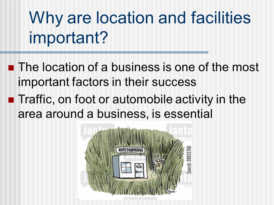 Why are location and facilities important.