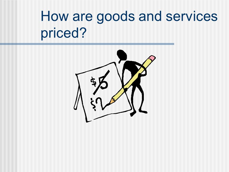 How are goods and services priced