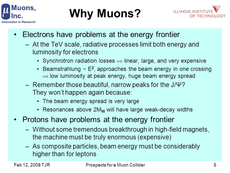 Feb 12, 2008 TJRProspects for a Muon Collider5 Why Muons.