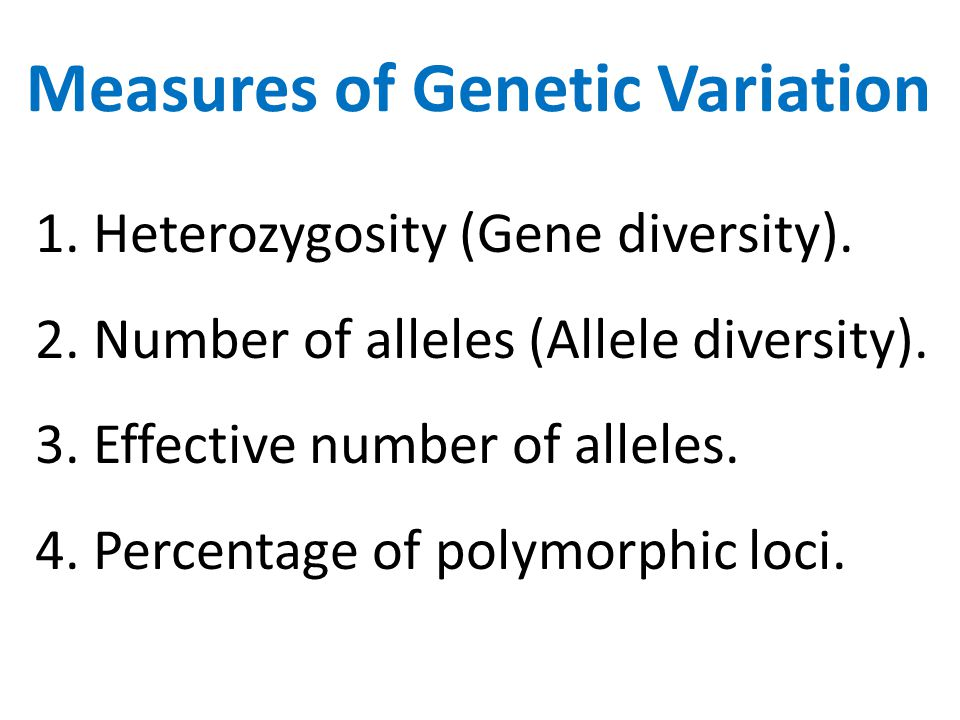 Measures of Genetic Variation 1. Heterozygosity (Gene diversity).