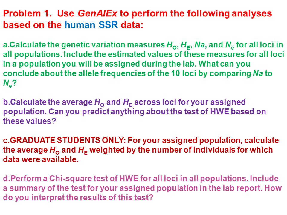 Problem 1. Use GenAlEx to perform the following analyses based on the human SSR data: a.Calculate the genetic variation measures H O, H E, Na, and N e