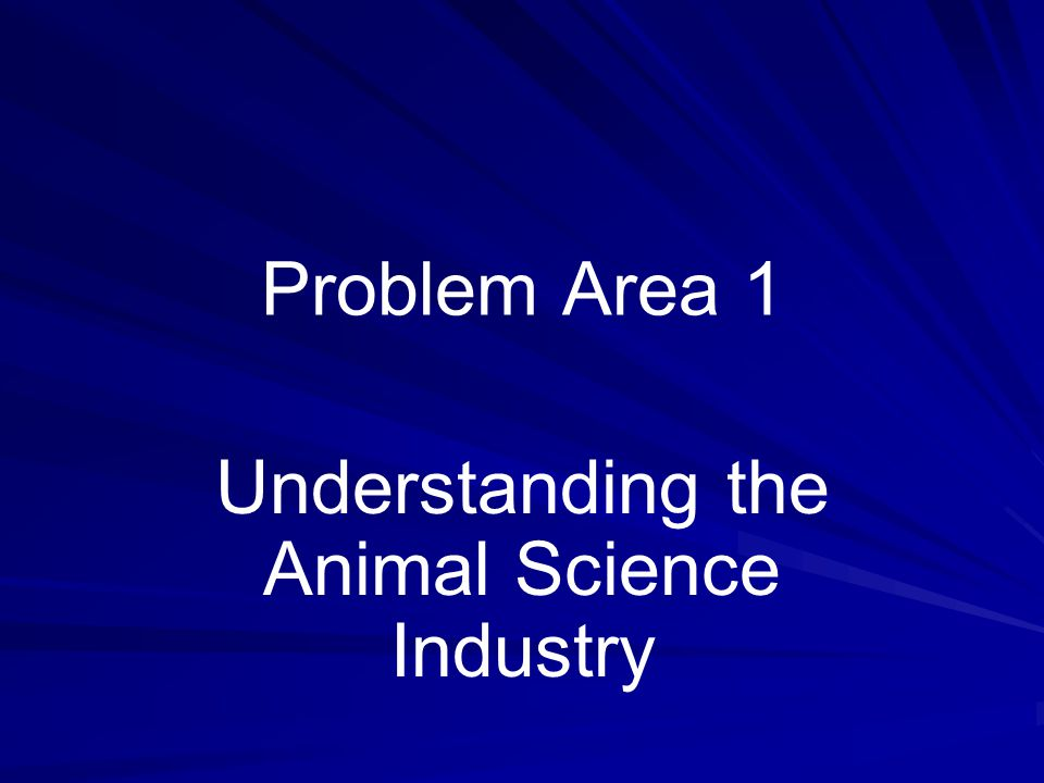 Problem Area 1 Understanding the Animal Science Industry