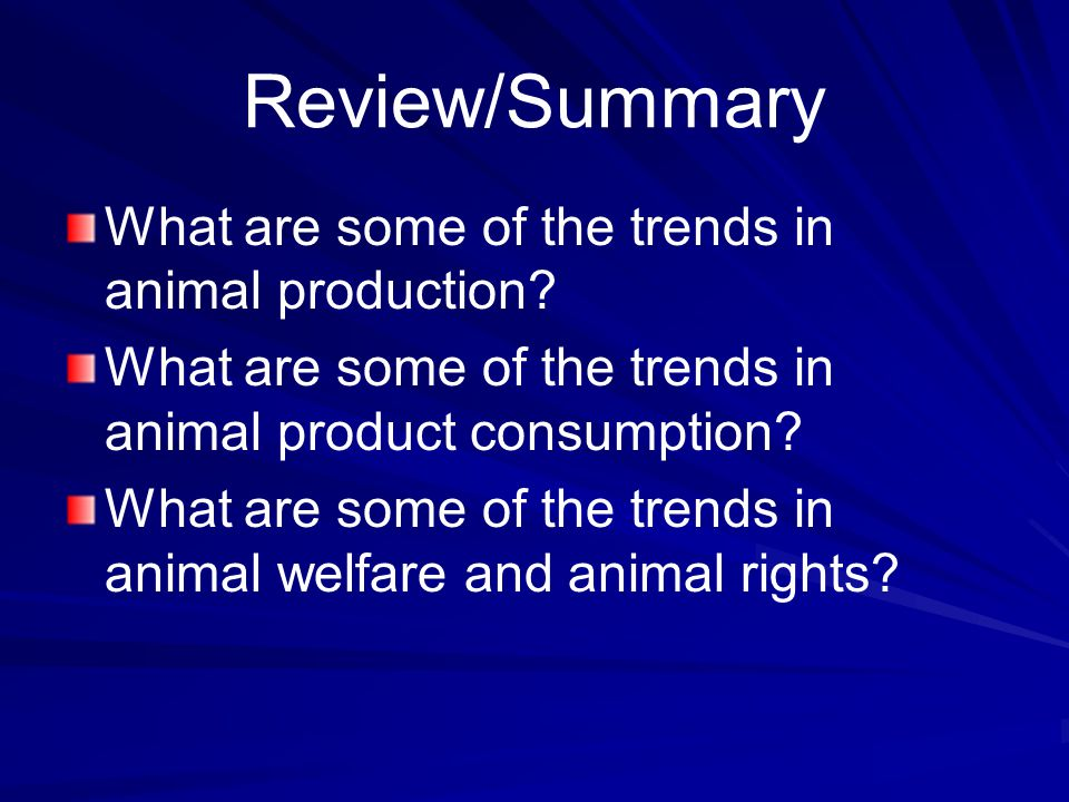 Review/Summary What are some of the trends in animal production? What are some of the trends in animal product consumption? What are some of the trend