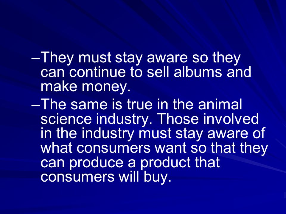 – –They must stay aware so they can continue to sell albums and make money.