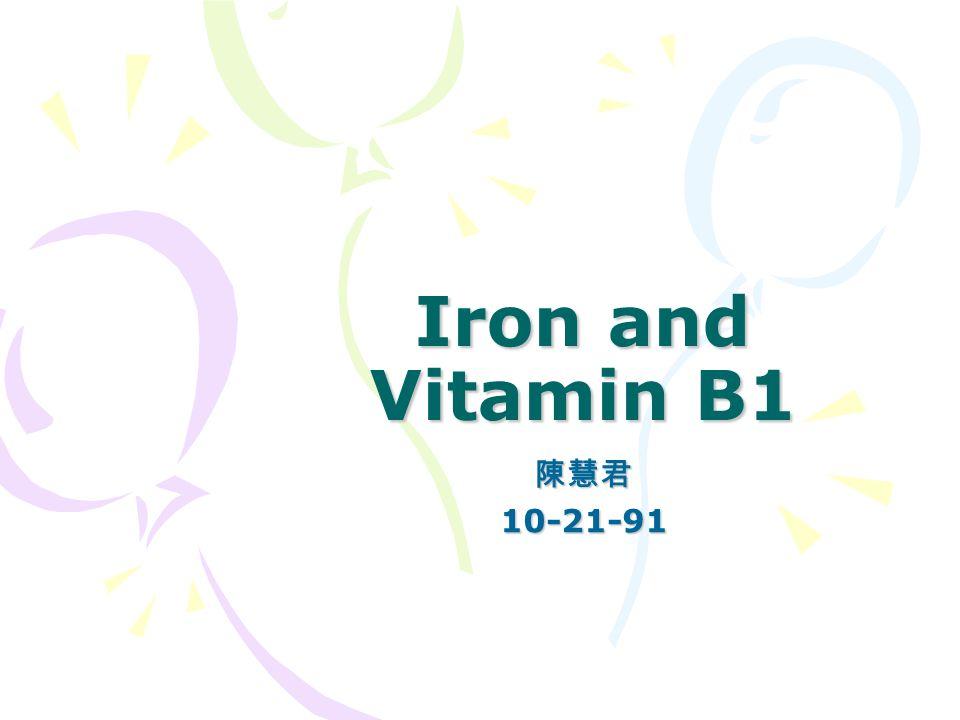 Iron and Vitamin B1 陳慧君10-21-91