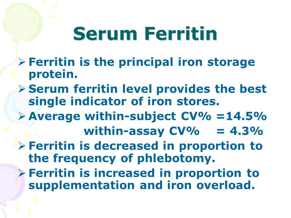 Serum Ferritin  Ferritin is the principal iron storage protein.