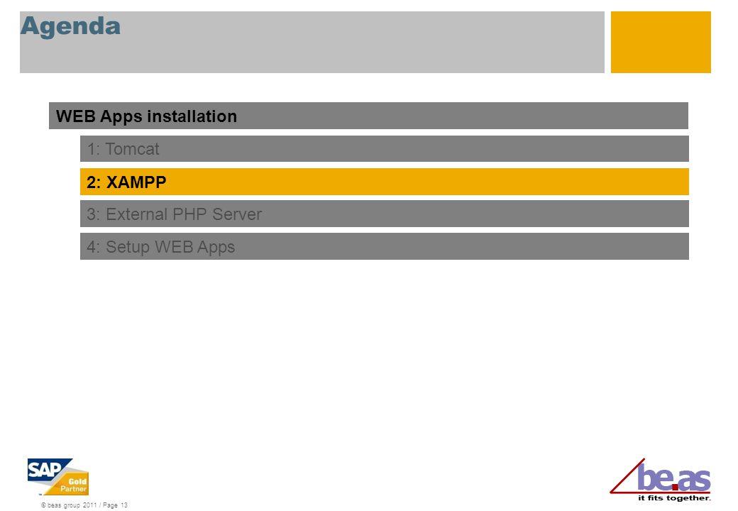 © beas group 2011 / Page 13 Agenda WEB Apps installation 1: Tomcat 2: XAMPP 3: External PHP Server 4: Setup WEB Apps
