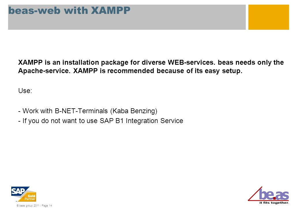 © beas group 2011 / Page 14 beas-web with XAMPP XAMPP is an installation package for diverse WEB-services. beas needs only the Apache-service. XAMPP i