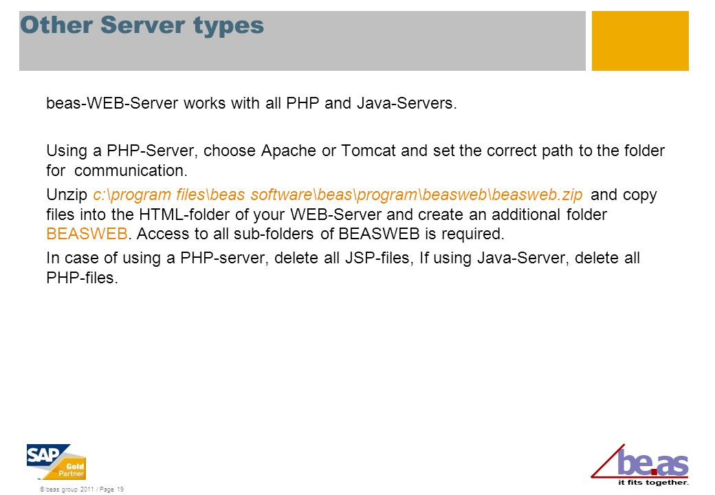 © beas group 2011 / Page 19 Other Server types beas-WEB-Server works with all PHP and Java-Servers. Using a PHP-Server, choose Apache or Tomcat and se