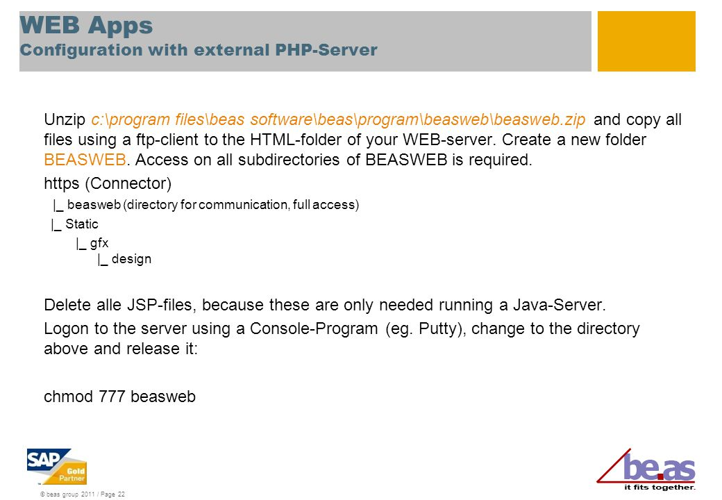 © beas group 2011 / Page 22 WEB Apps Configuration with external PHP-Server Unzip c:\program files\beas software\beas\program\beasweb\beasweb.zip and