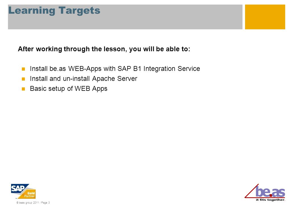 © beas group 2011 / Page 3 Learning Targets After working through the lesson, you will be able to: Install be.as WEB-Apps with SAP B1 Integration Serv