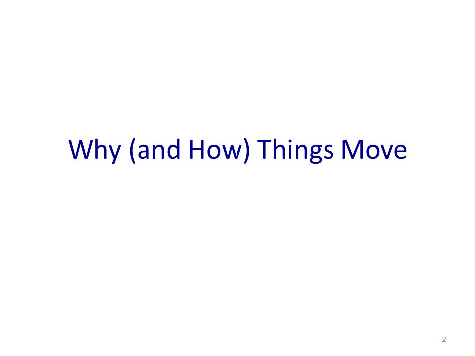 Why (and How) Things Move 2