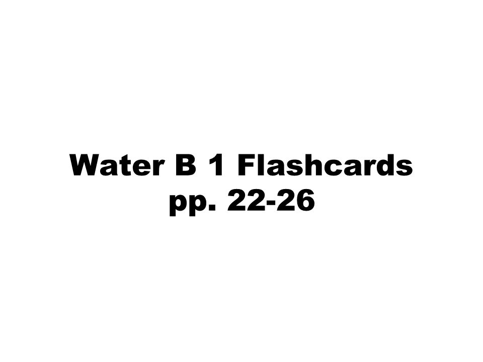 Water B 1 Flashcards pp. 22-26