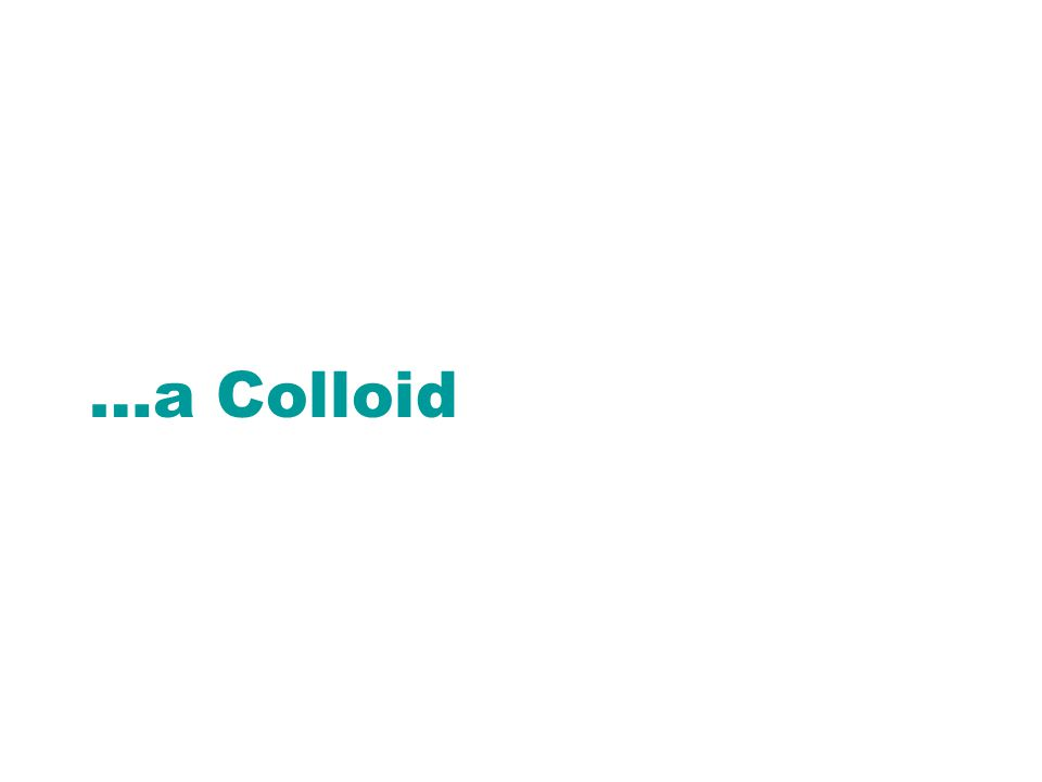 …a Colloid