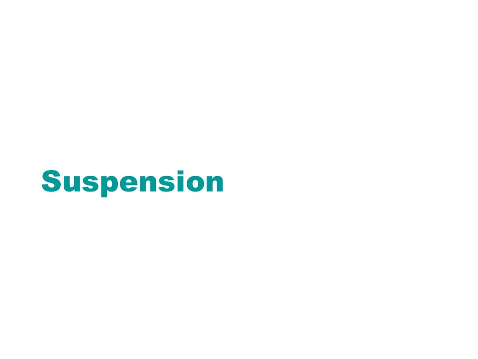 What are at least three characteristics that consist of suspension?