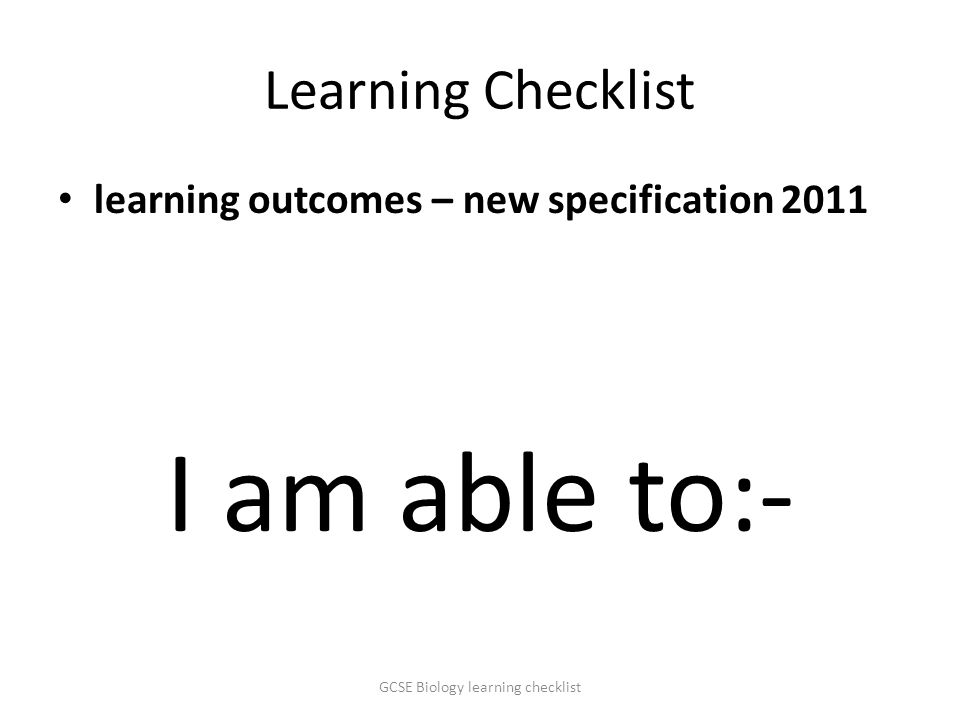 Learning Checklist learning outcomes – new specification 2011 I am able to:- GCSE Biology learning checklist