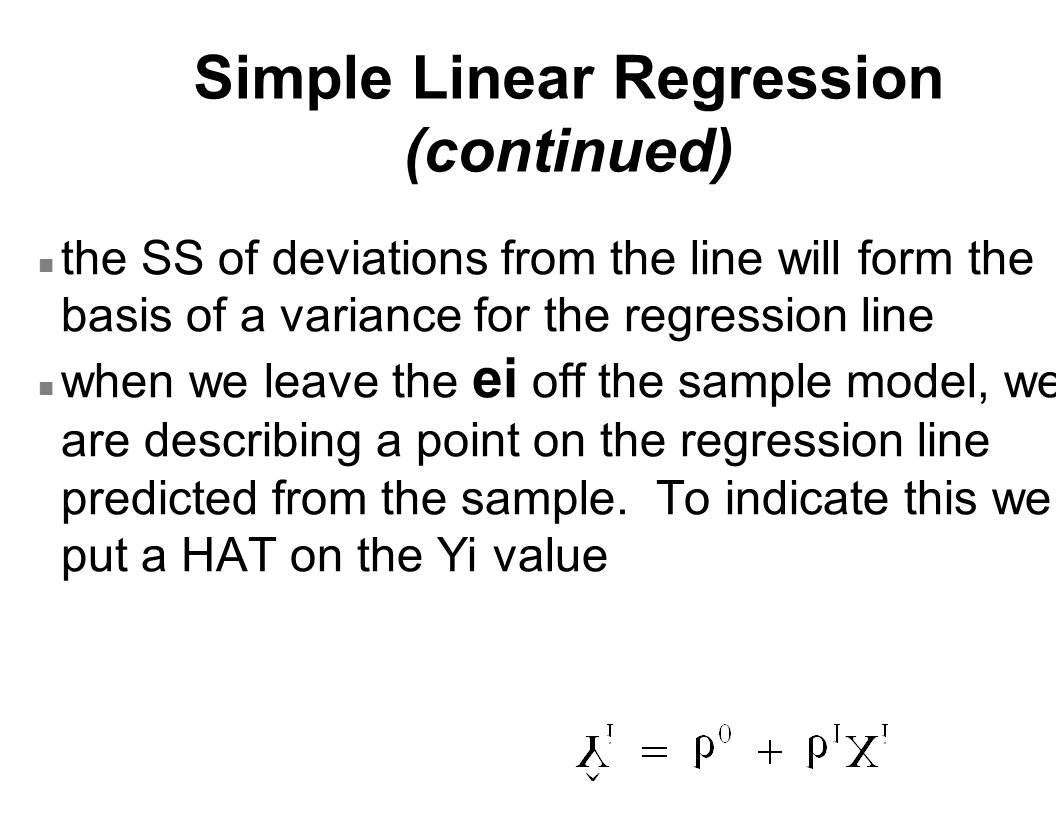 n the SS of deviations from the line will form the basis of a variance for the regression line n when we leave the ei off the sample model, we are des