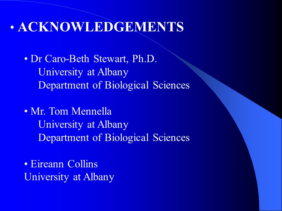 ACKNOWLEDGEMENTS Dr Caro-Beth Stewart, Ph.D. University at Albany Department of Biological Sciences Mr. Tom Mennella University at Albany Department o
