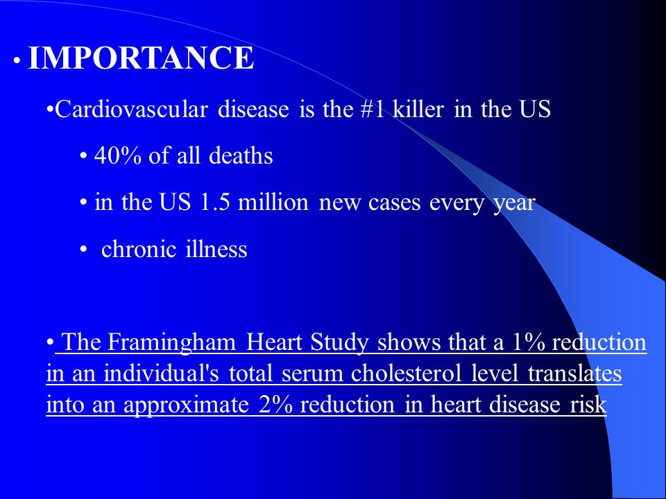 IMPORTANCE Cardiovascular disease is the #1 killer in the US 40% of all deaths in the US 1.5 million new cases every year chronic illness The Framingh