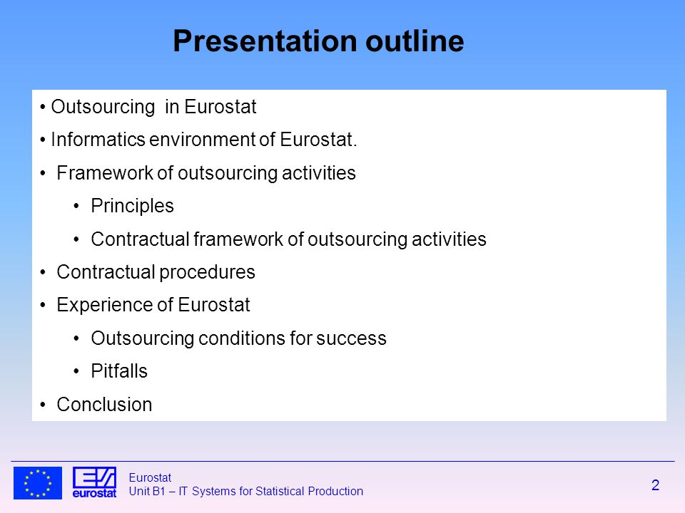 2 Eurostat Unit B1 – IT Systems for Statistical Production Outsourcing in Eurostat Informatics environment of Eurostat.