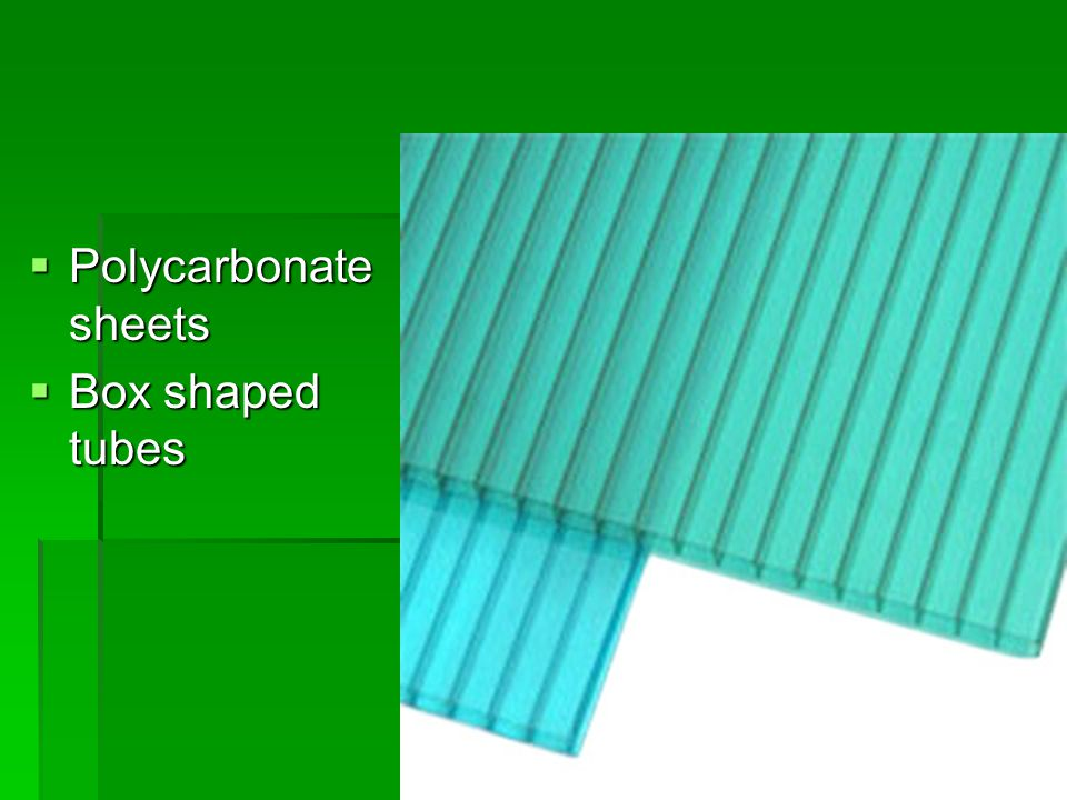  Polycarbonate sheets  Box shaped tubes