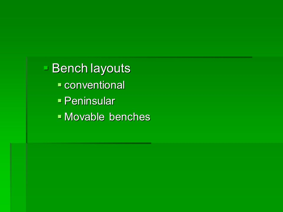  Bench layouts  conventional  Peninsular  Movable benches