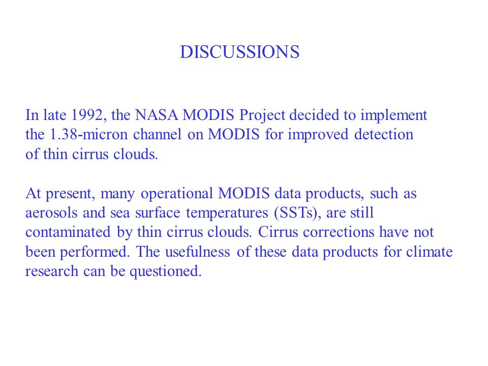 DISCUSSIONS In late 1992, the NASA MODIS Project decided to implement the 1.38-micron channel on MODIS for improved detection of thin cirrus clouds. A