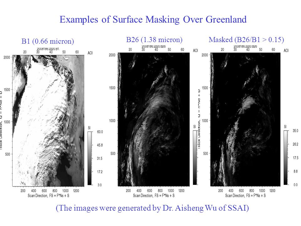 Examples of Surface Masking Over Greenland B1 (0.66 micron) Masked (B26/B1 > 0.15)B26 (1.38 micron) (The images were generated by Dr. Aisheng Wu of SS
