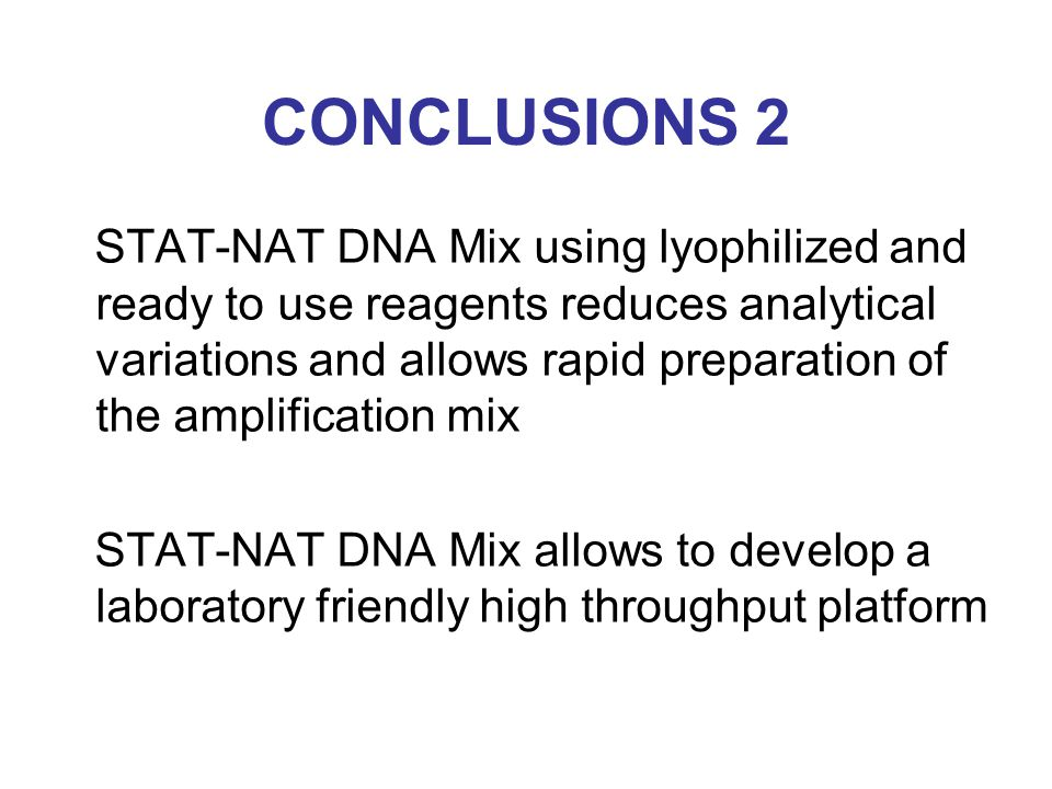 STAT-NAT DNA Mix using lyophilized and ready to use reagents reduces analytical variations and allows rapid preparation of the amplification mix STAT-NAT DNA Mix allows to develop a laboratory friendly high throughput platform CONCLUSIONS 2