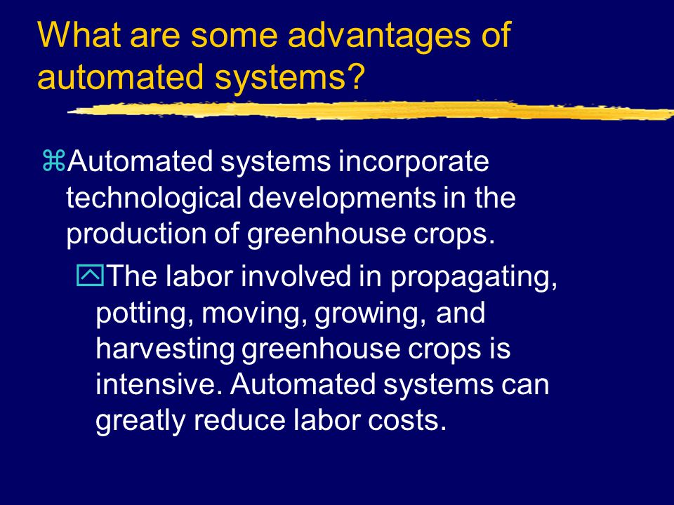 yAutomated systems also allow for the management of much larger greenhouse operations.