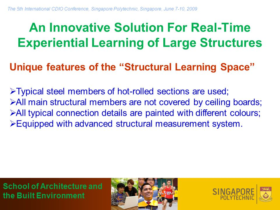 An Innovative Solution For Real-Time Experiential Learning of Large Structures Unique features of the Structural Learning Space  Typical steel members of hot-rolled sections are used;  All main structural members are not covered by ceiling boards;  All typical connection details are painted with different colours;  Equipped with advanced structural measurement system.