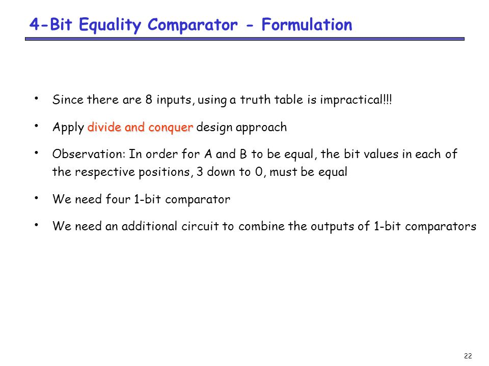 22 4-Bit Equality Comparator - Formulation Since there are 8 inputs, using a truth table is impractical!!.
