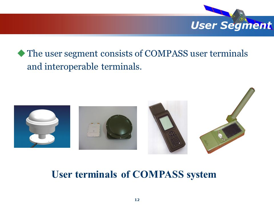 12 User Segment  The user segment consists of COMPASS user terminals and interoperable terminals.