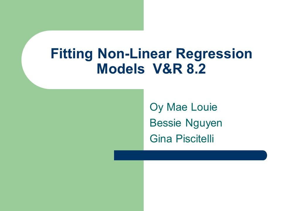 Fitting Non-Linear Regression ModelsV&R 8.2 Oy Mae Louie Bessie Nguyen Gina Piscitelli