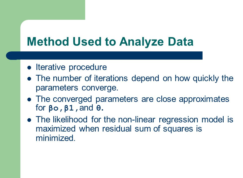 Method Used to Analyze Data Iterative procedure The number of iterations depend on how quickly the parameters converge. The converged parameters are c