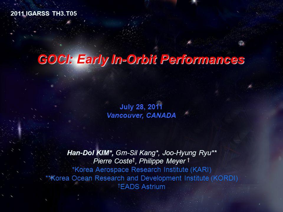 GOCI: Early In-Orbit Performances Han-Dol KIM*, Gm-Sil Kang*, Joo-Hyung Ryu** Pierre Coste †, Philippe Meyer † *Korea Aerospace Research Institute (KA