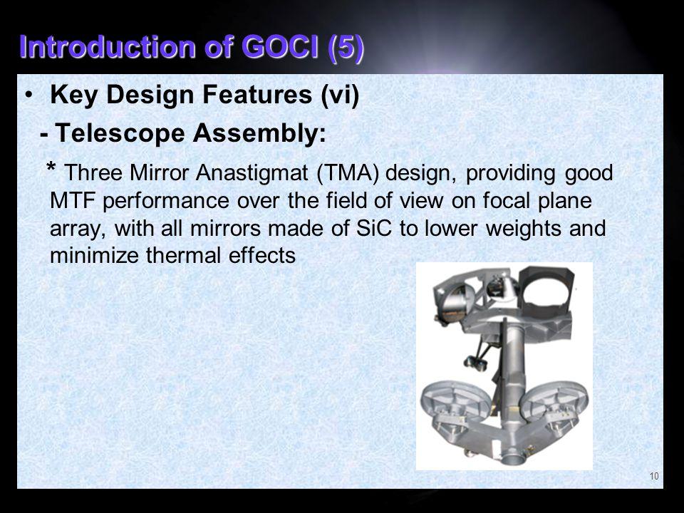 Introduction of GOCI (5) Key Design Features (vi) - Telescope Assembly: * Three Mirror Anastigmat (TMA) design, providing good MTF performance over th