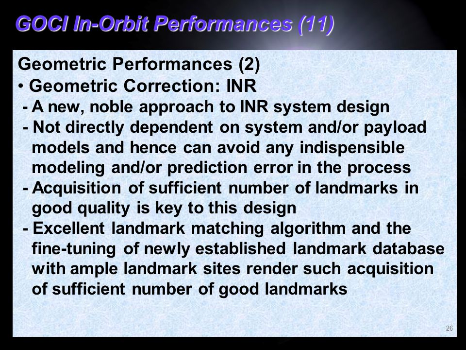 GOCI In-Orbit Performances (11) Geometric Performances (2) Geometric Correction: INR - A new, noble approach to INR system design - Not directly depen