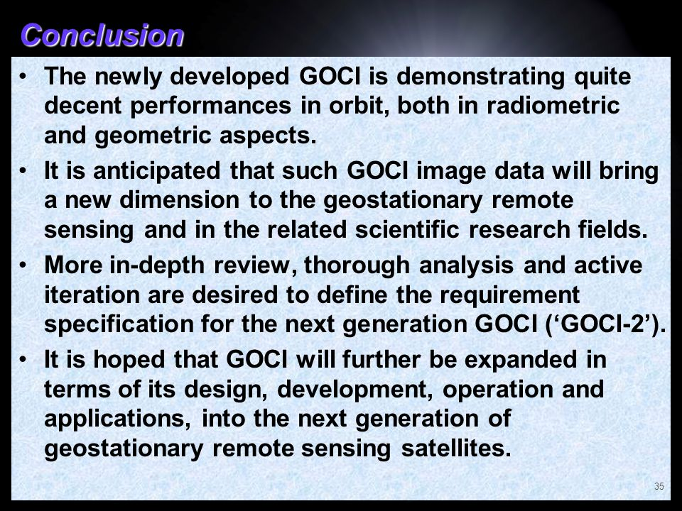 Conclusion The newly developed GOCI is demonstrating quite decent performances in orbit, both in radiometric and geometric aspects. It is anticipated