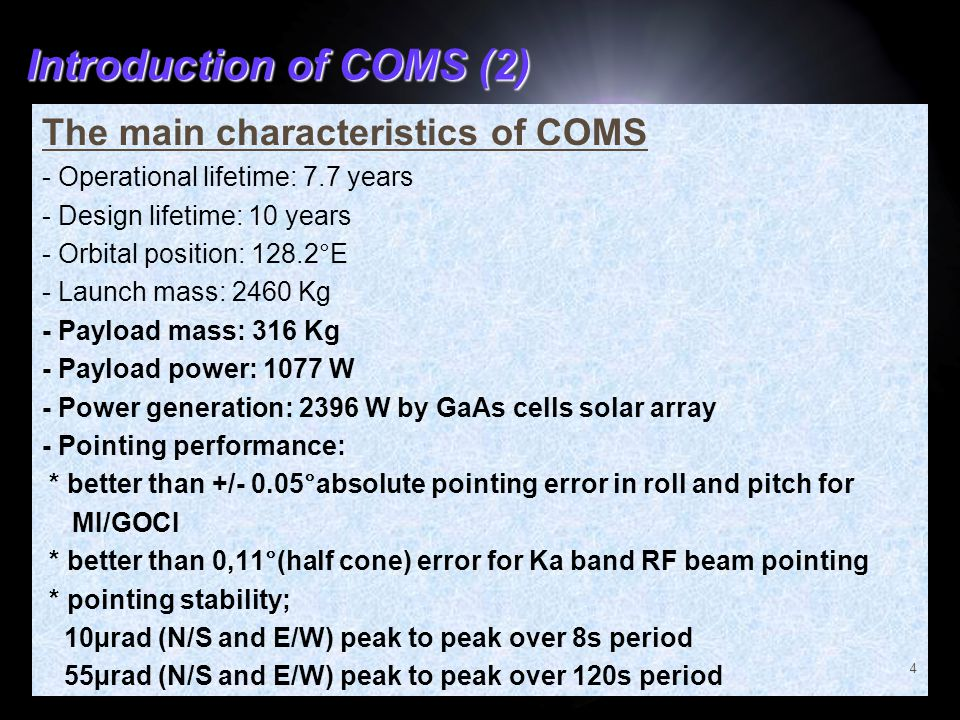 Introduction of COMS (2) The main characteristics of COMS - Operational lifetime: 7.7 years - Design lifetime: 10 years - Orbital position: 128.2°E -