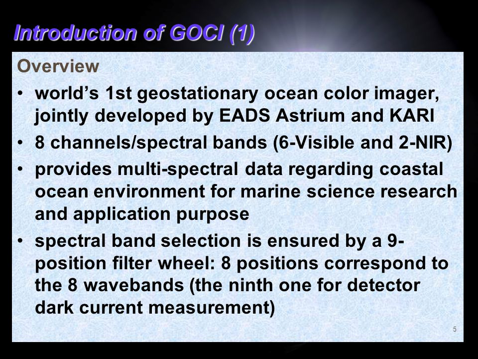 Introduction of GOCI (1) Overview world's 1st geostationary ocean color imager, jointly developed by EADS Astrium and KARI 8 channels/spectral bands (