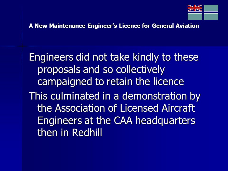 A New Maintenance Engineer's Licence for General Aviation Engineers did not take kindly to these proposals and so collectively campaigned to retain the licence This culminated in a demonstration by the Association of Licensed Aircraft Engineers at the CAA headquarters then in Redhill