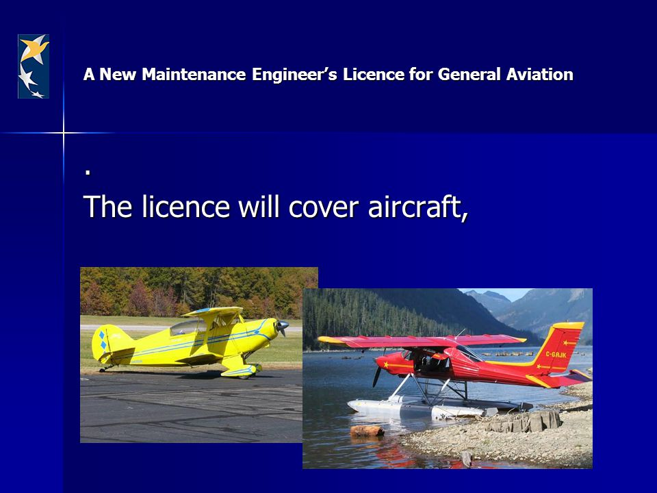 A New Maintenance Engineer's Licence for General Aviation. The licence will cover aircraft,