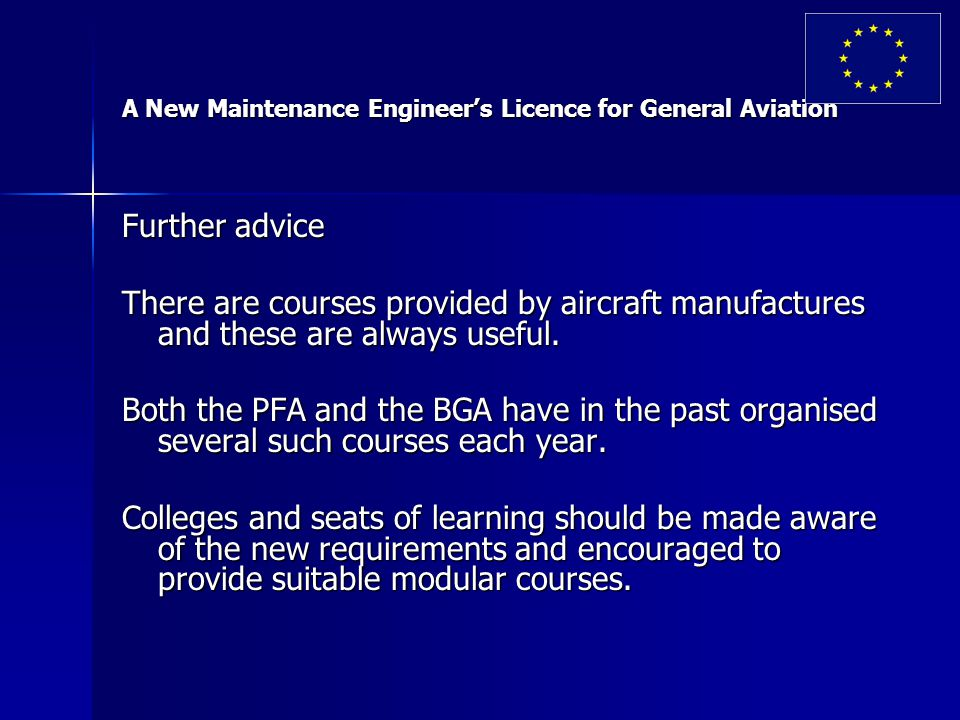 A New Maintenance Engineer's Licence for General Aviation Further advice There are courses provided by aircraft manufactures and these are always useful.