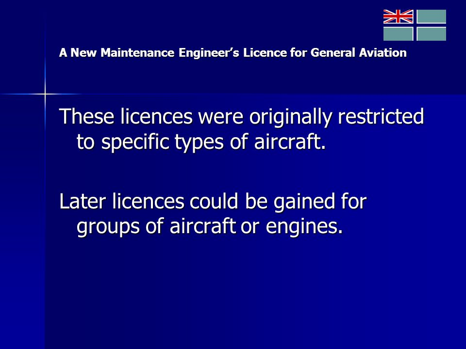 A New Maintenance Engineer's Licence for General Aviation These licences were originally restricted to specific types of aircraft.