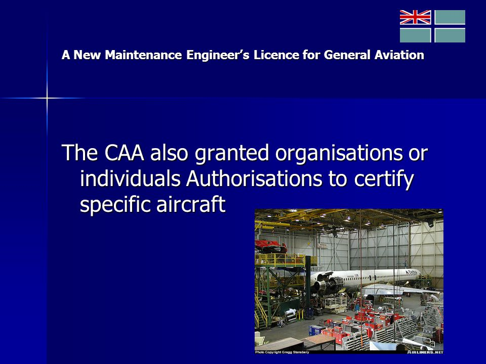 A New Maintenance Engineer's Licence for General Aviation The CAA also granted organisations or individuals Authorisations to certify specific aircraft