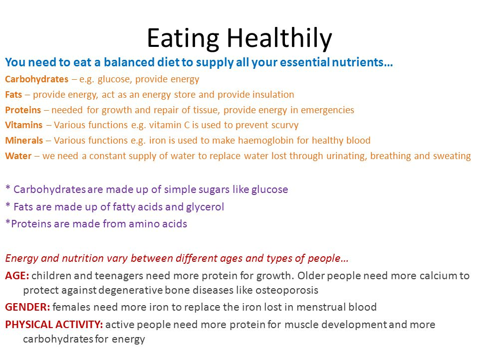 Eating Healthily You need to eat a balanced diet to supply all your essential nutrients… Carbohydrates – e.g. glucose, provide energy Fats – provide e