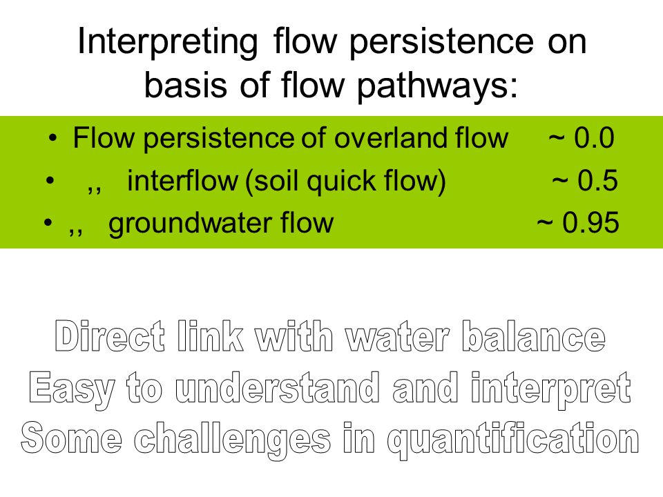 Interpreting flow persistence on basis of flow pathways: Flow persistence of overland flow ~ 0.0,, interflow (soil quick flow) ~ 0.5,, groundwater flo
